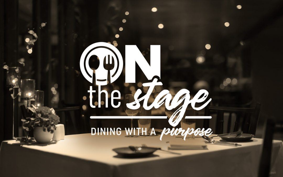 On The Stage Dinner Series: Dining With a Purpose